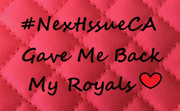 How Next Issue Canada Gave Me Back My Royals…Sorry, The Royals #NextIssueCA