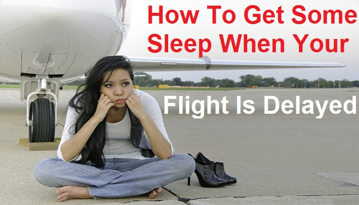 Tips On How To Sleep Well When Your Flight Is Delayed