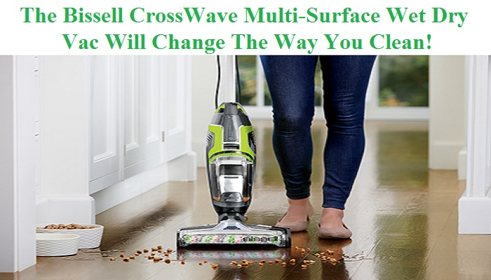 The BISSELL CrossWave All-In-One Multi-Surface Wet Dry Vac Is Changing The Way You Clean